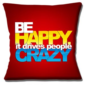 Be Happy Cushion or Cushion Cover Funny Message People Crazy