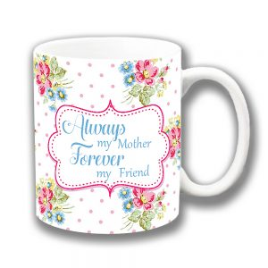Always my Mother Coffee Mug Forever my Friend Ceramic