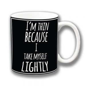 Im Thin Coffee Mug Funny Message I Take Myself Lightly