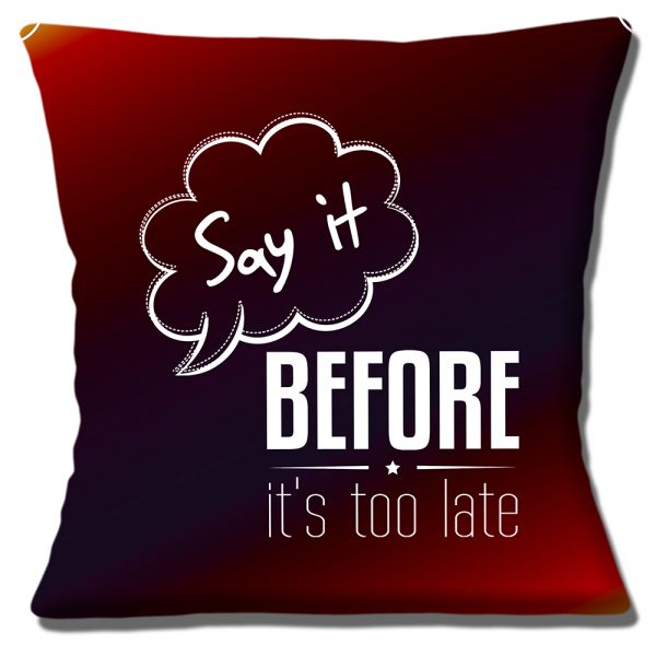 Say it Message Cushion or Cushion Cover Before It's Too Late