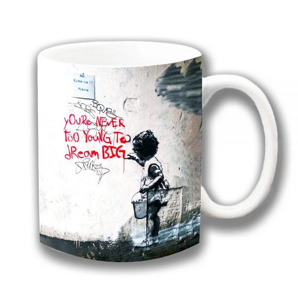 Banksy Graffiti Art Coffee Mug Never Too Young To Dream Big