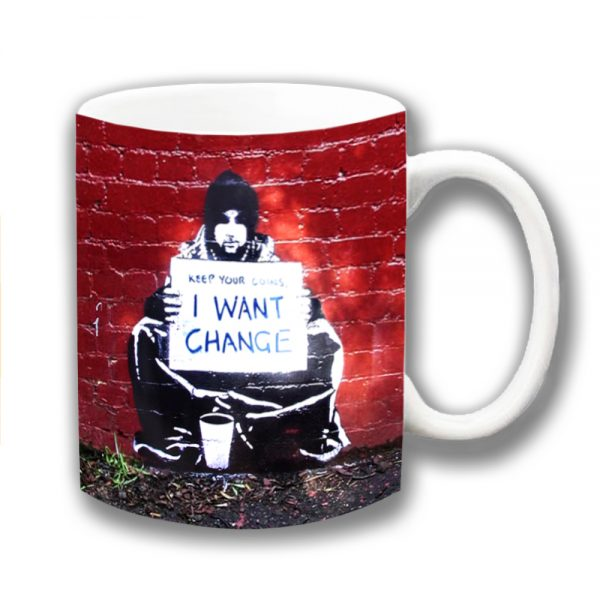Lovely Banksy Graffiti Art Coffee Mug! This coffee mug has a man with a poster which is printed 'Keep Your Coins, I Want Change'. Unique Banksy Coffee Mug gift idea with an inspirational message.