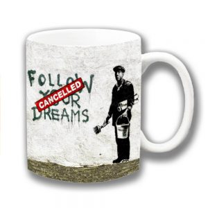 Banksy Graffiti Art Coffee Mug Follow Your Dreams Cancelled