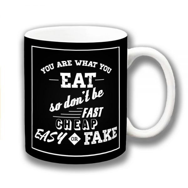 You Are What You Eat Coffee Mug Funny Message Fast Cheap Easy Fake