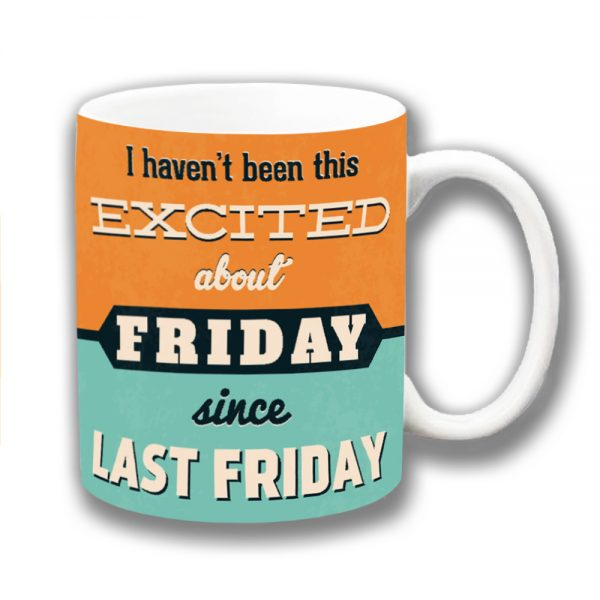 Excited About Friday Coffee Mug Funny Message Ceramic
