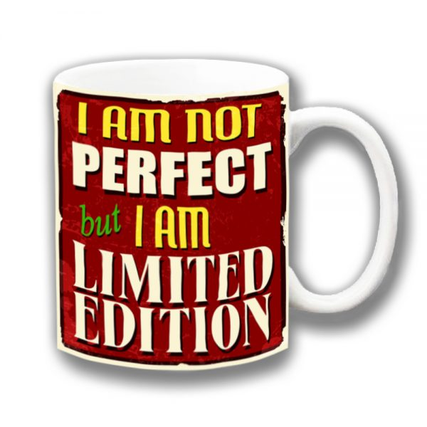 Limited Edition Coffee Mug Funny Message Not Perfect