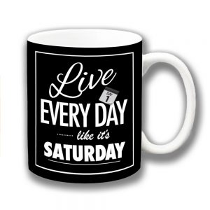 Live Every Day Coffee Mug Like Saturday Motivational Message