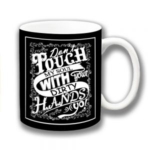 Do Not Touch Coffee Mug Soul Dirty Hands Message