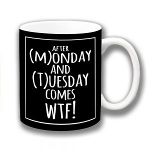 WTF Coffee Mug Funny Message After Monday Tuesday Comes ..